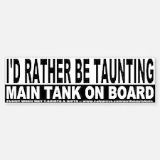 I'd Rather Be Taunting Bumper Bumper Bumper Sticker