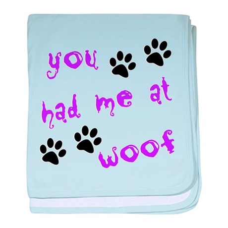 You Had Me At Woof baby blanket