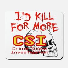 I'd Kill For More CSI Mousepad