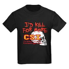 I'd Kill For More CSI T