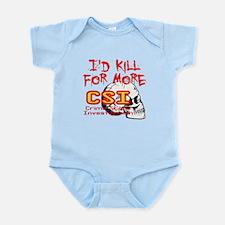 I'd Kill For More CSI Infant Bodysuit