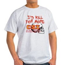 I'd Kill For More CSI T-Shirt