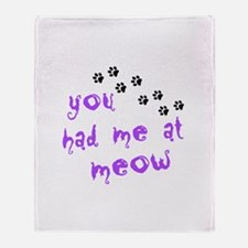 You Had Me At Meow Throw Blanket
