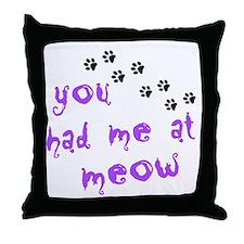 You Had Me At Meow Throw Pillow