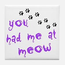You Had Me At Meow Tile Coaster