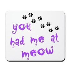 You Had Me At Meow Mousepad