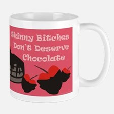 Skinny Bitches Don't Deserve Chocolate /Mug