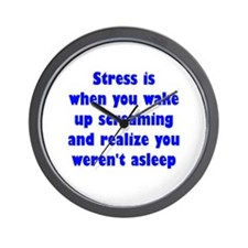Stress is when... Wall Clock
