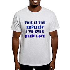 Earliest I've Been Late T-Shirt