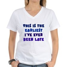 Earliest I've Been Late Shirt