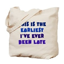 Earliest I've Been Late Tote Bag