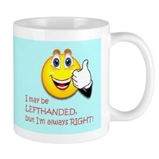 """""""I may be Lefthanded, but I'm always RIGHT!&q"""