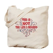 Not the life I ordered Tote Bag