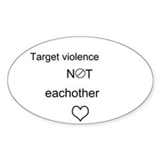 Target Violence, Not Each Other Decal