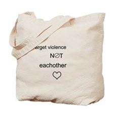 Target Violence, Not Each Other Tote Bag