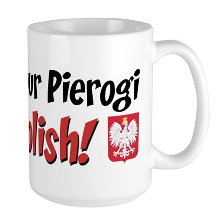 You Bet Your Pierogi I'm Polish Large Mug