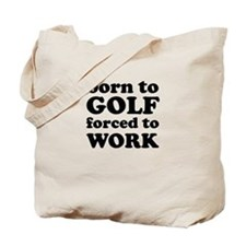 born to golf forced to work Tote Bag