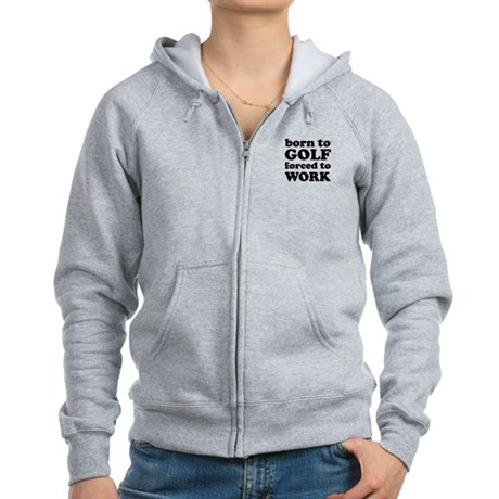 born to golf forced to work Women's Zip Hoodie