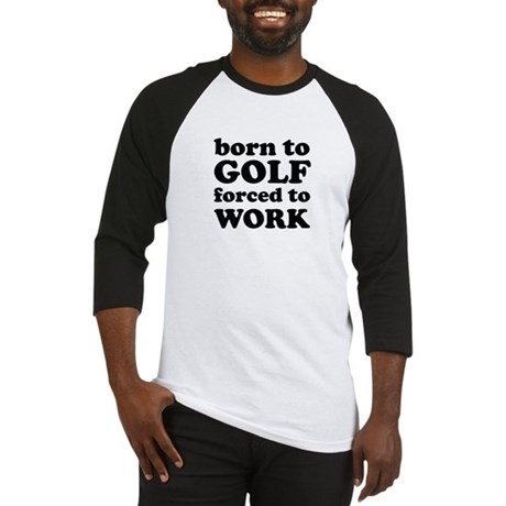 born to golf forced to work Baseball Jersey