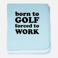 born to golf forced to work baby blanket