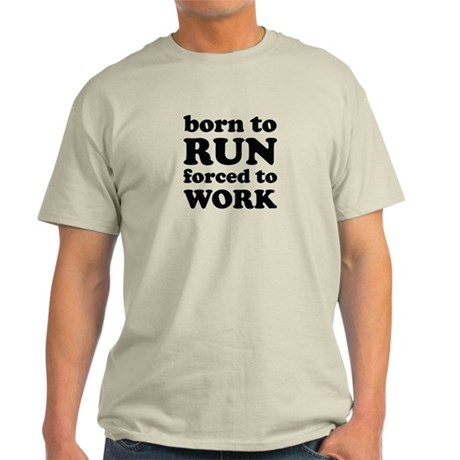 born to run forced to work Light T-Shirt