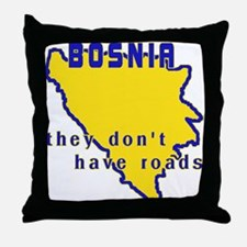 Bosnia, They Don't Have Roads Throw Pillow