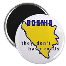 Bosnia, They Don't Have Roads Magnet