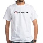 I Love Pentecostals White T-Shirt