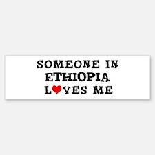 Someone in Ethiopia Bumper Bumper Bumper Sticker