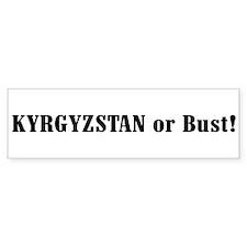 Kyrgyzstan or Bust! Bumper Bumper Bumper Sticker