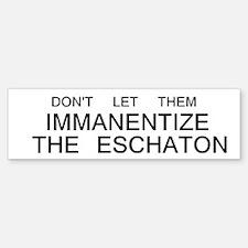 Don't Let Them Immanentize the Eschaton Bumper Bumper Sticker
