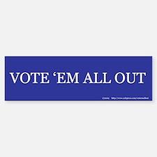 Vote 'Em All Out Bumper Bumper Bumper Sticker