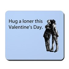 Hug A Loner Mousepad