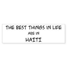 Best Things in Life: Haiti Bumper Bumper Sticker