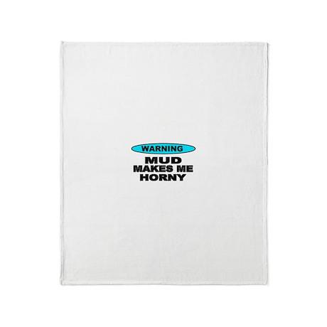 Warning Mud Makes Me Horny Throw Blanket