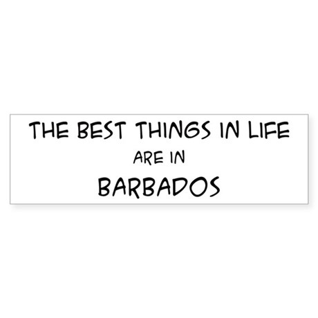 Best Things in Life: Barbados Bumper Sticker