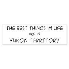 Best Things in Life: Yukon Te Bumper Bumper Sticker