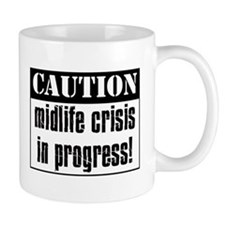 Caution Midlife Crisis In Progress Small Mug