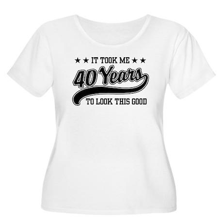Funny 40th Birthday Women's Plus Size Scoop Neck T