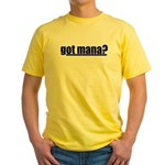Got Mana? (Full Mana) Yellow T-Shirt