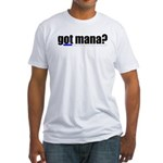 Got Mana? (LOM) Fitted T-Shirt