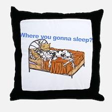 CH Where you gonna sleep Throw Pillow
