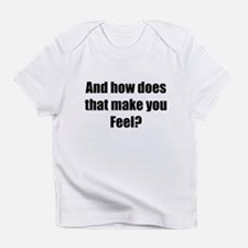 And how does that make you fe Infant T-Shirt