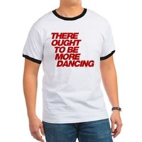 There Ought To Be More Dancing Ringer T