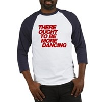 There Ought To Be More Dancing Baseball Jersey