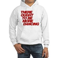 There Ought To Be More Dancing Hooded Sweatshirt