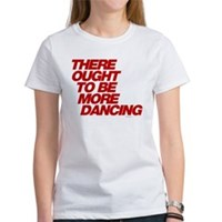 There Ought To Be More Dancing Women's T-Shirt