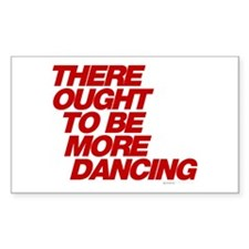 There Ought To Be More Dancing Decal