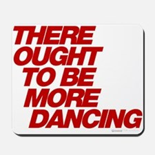 There Ought To Be More Dancing Mousepad