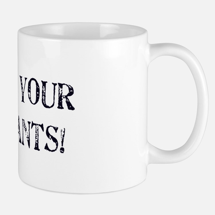 In Your Pants Mug